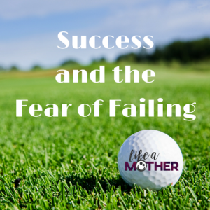Success and the Fear of Failing