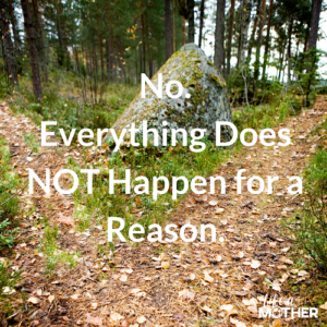 No. Everything Does NOT Happen for a Reason.